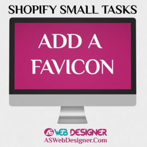 Shopify Expert Shopify Small Tasks AS Web Designer Shopify Design Agency Shopify Web Design Experts Shopify Design Services Add A Favicon