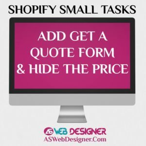 Shopify Expert Shopify Small Tasks AS Web Designer Shopify Design Agency Shopify Web Design Experts Shopify Design Services Add Get A Quote Form And Hide The Price