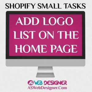 Shopify Expert Shopify Small Tasks AS Web Designer Shopify Design Agency Shopify Web Design Experts Shopify Design Services Add Logo Lists On the Homepage