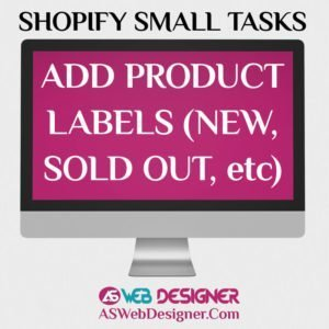 Shopify Expert Shopify Small Tasks AS Web Designer Shopify Design Agency Shopify Web Design Experts Shopify Design Services Add Product Labels Like New Sold Out