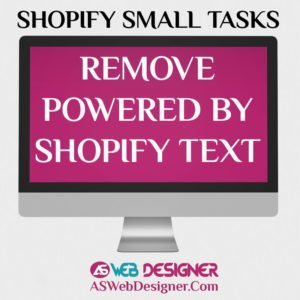 Shopify Expert Shopify Small Tasks AS Web Designer Shopify Design Agency Shopify Web Design Experts Shopify Design Services Remove Powered By Shopify Text
