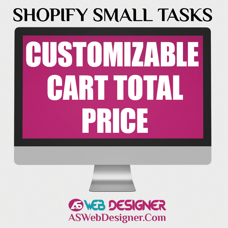 Shopify Expert Shopify Small Tasks Web Designer Shopify Design Agency Shopify Web Design Experts Shopify Design Services Customizable Cart Total Price
