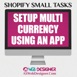 Shopify Expert Shopify Small Tasks Web Designer Shopify Design Agency Shopify Web Design Experts Shopify Design Services Setup Multi Currency Using An App